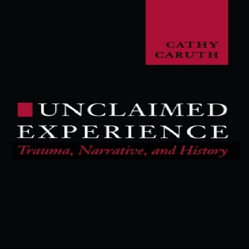 Unclaimed Experience by Cathy Caruth
