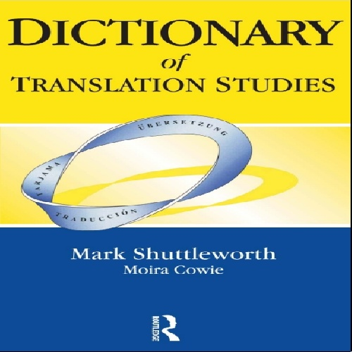 فرهنگ اصطلاحات مترجمی dictionary of translation studies by mark shuttleworth, moira cowie